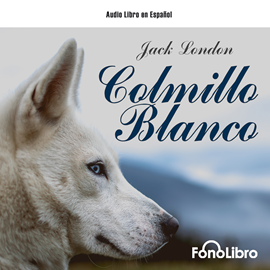 Audiolibro Colmillo Blanco  - autor Jack London   - Lee Jesus Guzman
