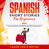Spanish Short Stories for Beginners Book 1: Over 100 Dialogues and Daily Used Phrases to Learn Spanish in Your Car. Have Fun & G