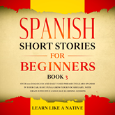 Spanish Short Stories for Beginners Book 3: Over 100 Dialogues and Daily Used Phrases to Learn Spanish in Your Car. Have Fun & G