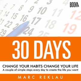 Audiolibro 30 Days - Change your habits, Change your life: A couple of simple steps every day to create the life you want  - autor Marc Reklau   - Lee Derek Doepker