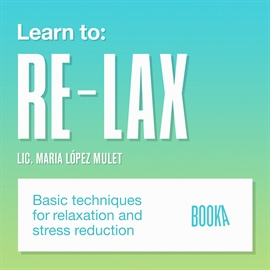 Audiolibro LEARN TO RELAX  - autor Maria Lopéz Mulet   - Lee Faye Hadley