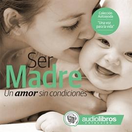 Ser Madre Un Amor Sin Condiciones Colección Autoayuda Ensayo