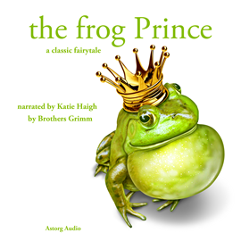 Livre audio The Frog Prince, a fairytale  - auteur Brothers Grimm   - lu par Katie Haigh