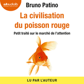 Livre audio La civilisation du poisson rouge  - auteur Bruno Patino   - lu par Bruno Patino