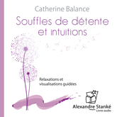 Souffles de détente et intuitions: Relaxations et visualisations guidées