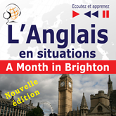 L'Anglais en situations – nouvelle édition: A Month in Brighton