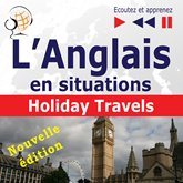 L'Anglais en situations – nouvelle édition: Holiday Travels