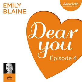 Livre audio Dear you - Episode 4  - auteur Emily Blaine   - lu par Jessica Monceau
