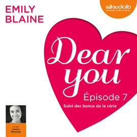 Livre audio Dear you - Episode 7  - auteur Emily Blaine   - lu par Jessica Monceau