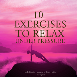 Livre audio 10 exercises to relax under pressure  - auteur F.Garnier   - lu par Katie Haigh