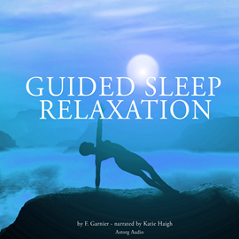 Livre audio Guided sleep relaxation for all  - auteur La Compagnie du savoir;F. Garnier   - lu par Katie Haigh