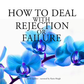 Livre audio How to deal with rejection or failure  - auteur F. Garnier   - lu par Katie Haigh