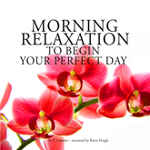 Morning relaxation to begin your perfect day