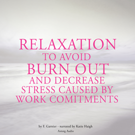 Livre audio Relaxation to avoid burn out and decrease stress at work  - auteur F. Garnier   - lu par Katie Haigh
