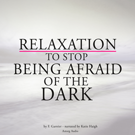 Livre audio Relaxation to stop being afraid of the dark  - auteur F. Garnier   - lu par Katie Haigh
