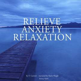 Livre audio Relieve anxiety relaxation  - auteur F. Garnier   - lu par Katie Haigh