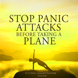 Livre audio Stop panic attacks before taking a plane  - auteur F. Garnier   - lu par Katie Haigh