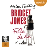 Livre audio Bridget Jones, Folle de lui  - auteur Helen Fielding   - lu par Odile Cohen