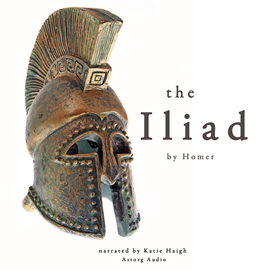 Livre audio The Iliad  - auteur Homer   - lu par Katie Haigh