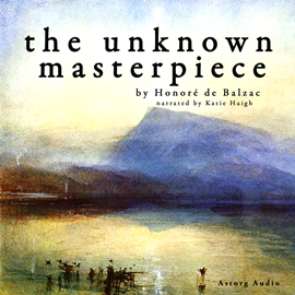 Livre audio The unknown masterpiece, a short story by Balzac  - auteur Honoré de Balzac   - lu par Katie Haigh