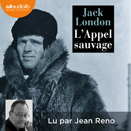 Livre audio L'Appel sauvage  - auteur Jack London   - lu par Jean Reno