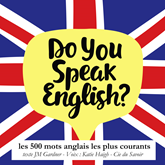 Les 500 mots anglais les plus courants (Do you speak english ?)