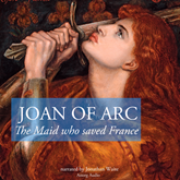 The story of Joan of Arc, the Maid who saved France