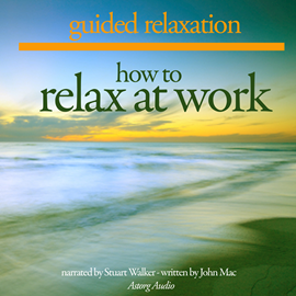 Livre audio How to relax at work  - auteur John Mac   - lu par Stuart Walker