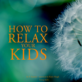 Livre audio How to relax your kids  - auteur F. Garnier   - lu par Katie Haigh