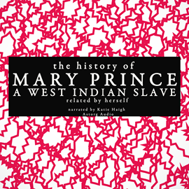 Livre audio The history of Mary Prince, a West Indian slave  - auteur Mary Prince   - lu par Katie Haigh