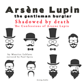 Shadowed by Death (The Confessions Of Arsène Lupin 6)