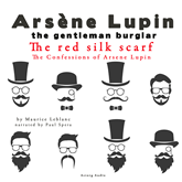 The Red Silk Scarf (The Confessions Of Arsène Lupin 5)