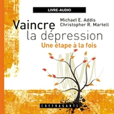 Livre audio Vaincre la dépression  - auteur Michael Addis;Christopher Martell   - lu par Alain Lawrence