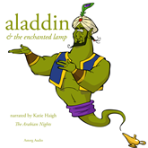 Aladdin and the enchanted lamp, a 1001 nights fairytale