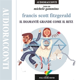 Audiolibro Il diamante grosso come il Ritz  - autore Francis Scott Fitzgerald   - legge Michele Gammino