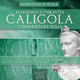 Caligola. L'Imperatore folle