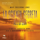 Audiolibro La Scienza Segreta all'opera  - autore Max Freedom Long   - legge Fabio Farnè