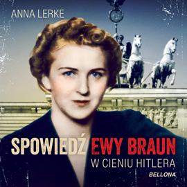 Audiobook Spowiedź Ewy Braun. W cieniu Hitlera  - autor Anna Lerke   - czyta zespół aktorów