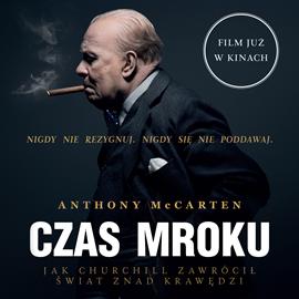 Audiobook Czas Mroku. Jak Churchill zawrócił świat znad krawędzi  - autor Anthony McCarten   - czyta Miłogost Reczek