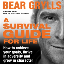 Audiobook A Survival Guide for Life  - autor Bear Grylls   - czyta Tom Patrick Stephens