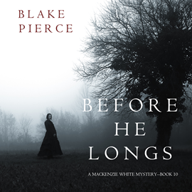 Audiobook Before He Longs (A Mackenzie White Mystery - Book 10)  - autor Blake Pierce   - czyta Mary Sarah