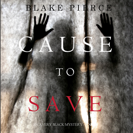 Audiobook Cause to Save (An Avery Black Mystery - Book 5)  - autor Blake Pierce   - czyta Elaine Wise
