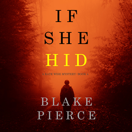 Audiobook If She Hid (A Kate Wise Mystery - Book 4)  - autor Blake Pierce   - czyta Quinn Francis