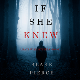 Audiobook If She Knew (A Kate Wise Mystery - Book 1)  - autor Blake Pierce   - czyta Laura Bannister