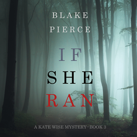 Audiobook If She Ran (A Kate Wise Mystery - Book 3)  - autor Blake Pierce   - czyta Quinn Francis