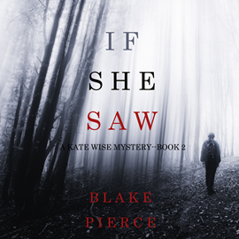 Audiobook If She Saw (A Kate Wise Mystery - Book 2)  - autor Blake Pierce   - czyta Laura Bannister