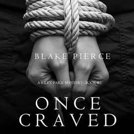 Audiobook Once Craved (A Riley Paige Mystery - Book 3)  - autor Blake Pierce   - czyta Elaine Wise
