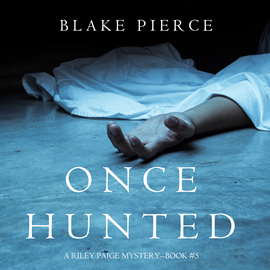 Audiobook Once Hunted (A Riley Paige Mystery - Book 5)  - autor Blake Pierce   - czyta Elaine Wise