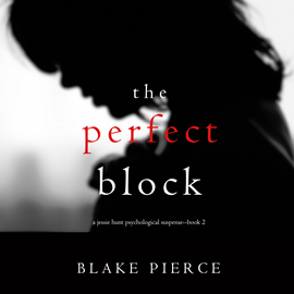 Audiobook The Perfect Block (A Jessie Hunt Psychological Suspense Thriller - Book 2)  - autor Blake Pierce   - czyta Laura Bannister