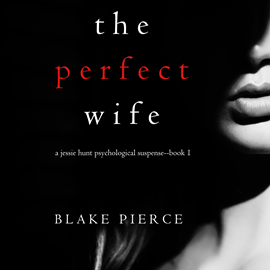 Audiobook The Perfect Wife (A Jessie Hunt Psychological Suspense Thriller - Book 1)  - autor Blake Pierce   - czyta Laura Bannister